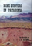 Bone Hunters in Patagonia: Narrative of the Expedition