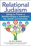 Relational Judaism: Using the Power of Relationships to Transform the Jewish Community (For People of All Faiths, All Backgrounds)