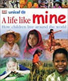A Life Like Mine: How Children Live around the World UNICEF