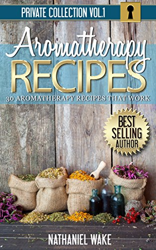 Aromatherapy: 30 Aromatherapy Recipes From My Aromatherapy Private Collection ::: Proven Aromatherapy Recipes That Work! (My Aroma compare prices)