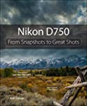 Nikon D750: From Snapshots to Great S...