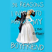 38 Reasons I Want to Marry My Boyfriend (       UNABRIDGED) by Lynn Enright Narrated by Heather O'Neill