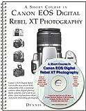 echange, troc Dennis Curtin - A Short Course in Canon EOS Digital Rebel XT/350D Photography (Book & eBook)