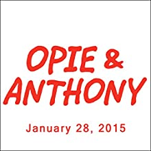 Opie & Anthony, January 28, 2015  by Opie & Anthony Narrated by Opie & Anthony
