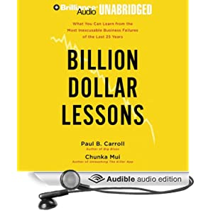 Billion-Dollar Lessons - What You Can Learn from the Most Inexcusable Business Failures of the Last 25 Years - Paul B. Caroll, Chunka Mui