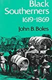 Black Southerners, 1619-1869 (New Perspectives on the South) (0813101611) by Boles, John B.