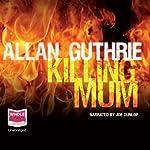 Killing Mum | Allan Guthrie
