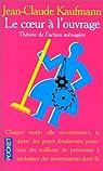 Le coeur à l'ouvrage : Théorie de l'action ménagère par Kaufmann