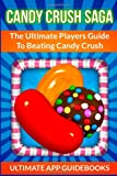 Ultimate App Guidebooks Candy Crush Saga: The Ultimate Players Guide To Beating Candy Crush