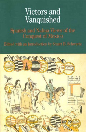 Victors and Vanquished: Spanish and Nahua Views of the Conquest of Mexico (Bedford Series in History & Culture)