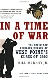 In a Time of War: The Proud and Perilous Journey of West Points Class of 2002