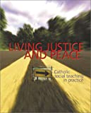 Living Justice and Peace: Catholic Social Teaching in Practice