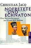 Nofretete und Echnaton: Ein Herrscherpaar im Glanz der Sonne