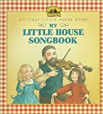 My Little House Songbook (My First Little House Books) (0060242957) by Wilder, Laura Ingalls