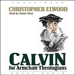 Calvin for Armchair Theologians Audiobook