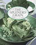 img - for The Splendid Grain: Robust, Inspired Recipes for Grains with Vegetables, Fish, Poultry, Meat & Fruit book / textbook / text book