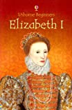 img - for Elizabeth I (Usborne Beginners) book / textbook / text book
