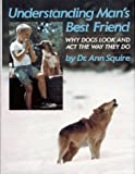 img - for Understanding Man's Best Friend: Why Dogs Look and Act the Way They Do book / textbook / text book
