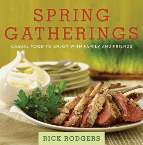 Spring Gatherings: Casual Food to Enjoy with Family and Friends (Seasonal Gatherings) by Rick Rodgers