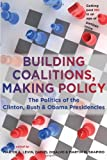 img - for Building Coalitions, Making Policy: The Politics of the Clinton, Bush, and Obama Presidencies book / textbook / text book