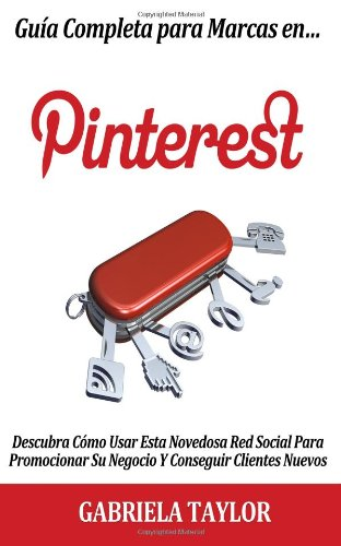 Guía Completa Para Marcas En Pinterest: descubra cómo usar esta novedosa red soc (Spanish Edition)