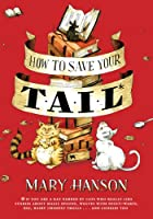 How to Save Your Tail: *if you are a rat nabbed by cats who really like stories about magic spoons, wolves with snout-warts, big, hairy chimney trolls . . . and cookies, too.