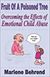 img - for Fruit of a Poisoned Tree: Overcoming the Effects of Emotional Child Abuse book / textbook / text book