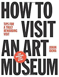 How to Visit an Art Museum- Tips for a Truly Rewarding Visit