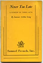 Never Too Late by Sumner Arthur Long