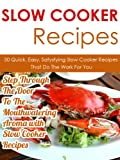Slow Cooker Recipes: 30 Quick, Easy, Satisfying Slow Cooker Recipes That Do The Work For You-Step Through The Door To The Mouthwatering Aroma With Slow ... Easy Slow Cooker Recipes, Crockpot Meals)