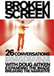 Broken Screen: 26 Conversations With...
