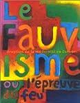 FAUVISME OU L'�PREUVE DU FEU (LE)