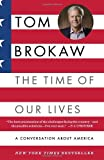 Tom Brokaw The Time of Our Lives: A Conversation about America