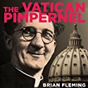The Vatican Pimpernel: The World War II Exploits of the Monsignor Who Saved Over 6,500 Lives (       UNABRIDGED) by Brian Fleming Narrated by Brian Troxell