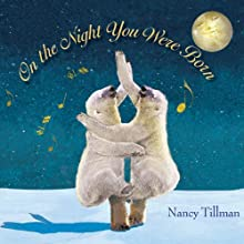 On the Night You Were Born (       UNABRIDGED) by Nancy Tillman Narrated by Orlagh Cassidy