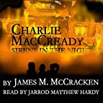 Charlie MacCready: Sirens in the Night | James M. McCracken