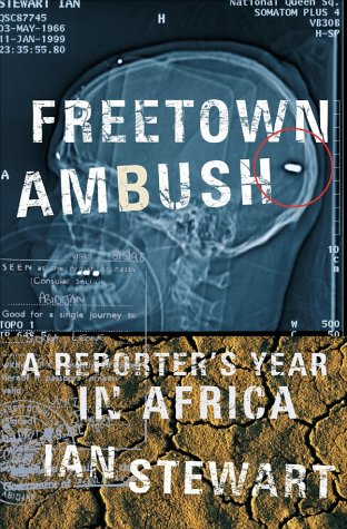 Freetown Ambush: A Reporter's Year in Africa, Ian Stewart