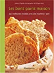 Les bons pains maison : Les meilleure...