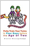 Potty Training Boot Camp for Twins: Potty Train Your Twins in Four Days Before the Age of Two Dianne Delongchamps