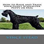 How to Raise and Train Your Giant Schnauzer Puppy or Dog | Vince Stead
