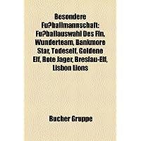 Besondere Fussballmannschaft: Fussballauswahl Des Fln, Wunderteam, Bankmore Star, Todeself, Goldene Elf, Rote...