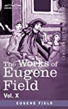 The Works of Eugene Field Vol. X: Second Book of Tales by Eugene Field