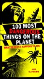 Anna Claybourne 100 Most Dangerous Things on the Planet: What to Do If It Happens to You