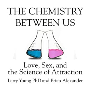 The Chemistry Between Us: Love, Sex, and the Science of Attraction | [Larry Young, Brian Alexander]