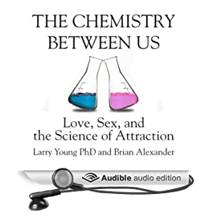 The Chemistry Between Us: Love, Sex, and the Science of Attraction (Unabridged)