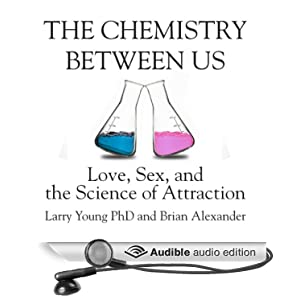 Love, Sex, and the Science of Attraction  - Larry Young, Brian Alexander