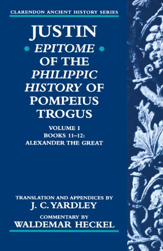 Justin: Epitome of The Philippic History of Pompeius Trogus: Volume I: Books 11-12: Alexander the Great (Justin's)