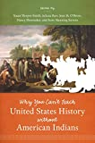 img - for Why You Can't Teach United States History without American Indians book / textbook / text book