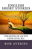 English Short Stories: The Blink of an Eye (CEFR Level B2+) (Volume 3)