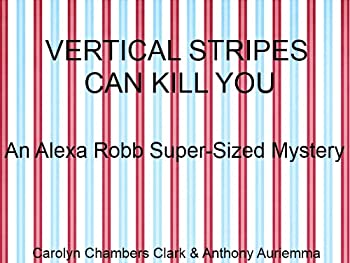 vertical stripes can kill you (alexa robb. super-sized is beautiful mysteries) - carolyn chambers clark and anthony auriemma